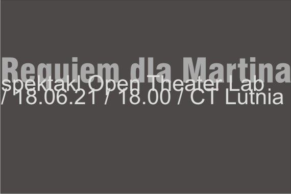 18.06.2021 Spektakl Raquiem dla Martina - Open the Teatre Lab.